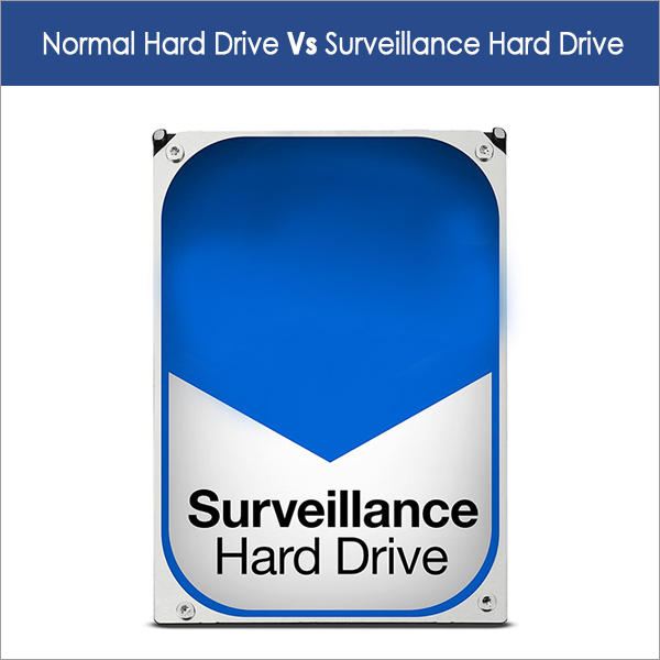 Normal Hard Drive Vs Surveillance Hard Drive